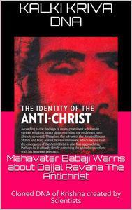 Mahavatar Babaji Warns About Dajjal Ravana The Antichrist : Cloned Dna Of Krishna Created By Scientists