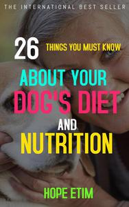 26 Things you Must Know About Your dog's Diet and Nutrition