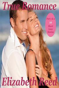 True Romance Part 1&2 - 10 Short Love Stories