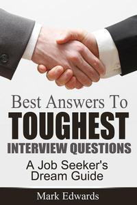 Best Answers To Toughest Interview Questions : A Job Seeker's Dream Guide