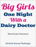 Big Girls One Night with a Dairy Doctor (Short Erotic Romance)