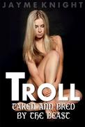 Troll: Taken and Bred by the Beast