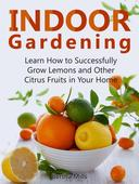 Indoor Gardening: Learn How to Successfully Grow Lemons and Other Citrus Fruits in Your Home