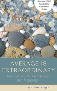 Average is Extraordinary: How Your Life Is Anything But Mediocre