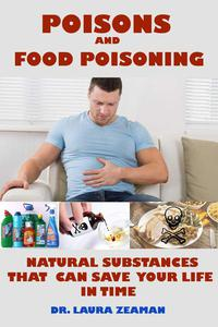 Poisons and Food Poisoning: Natural Substances That Can Save Your Life in Time