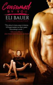 Consumed By You: A Steamy Erotic Thriller
