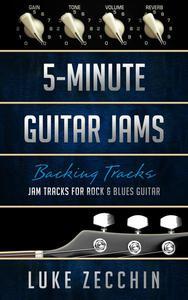 5-Minute Guitar Jams: Jam Tracks for Rock & Blues Guitar (Book + Online Bonus)