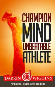 Champion Mind Unbeatable Athlete: Think Elite, Train Elite, Be Elite
