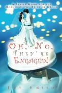 Oh, No, They're Engaged!  A Sanity Guide for the Mother of the Bride or Groom