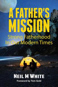 A Father's Mission: Strong Fatherhood in Our Modern Times