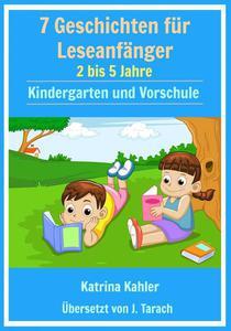 7  Geschichten Leseanfänger:  2 bis 5 Jahre  Kindergarten und Vorschule