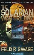 The Solarian War Trilogy (Three Full-Length Science Fiction Adventure Thrillers)