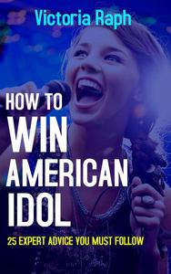 How to Win American Idol: 25 Expert Advice you Must Follow