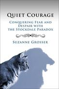 Quiet Courage: Conquering Fear and Despair with the Stockdale Paradox