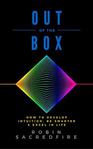 Out of the Box: How to Develop Intuition, Be Smarter and Excel in Life