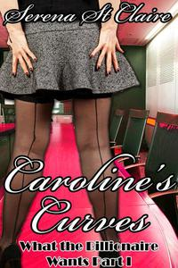 Caroline's Curves (What The Billionaire Wants Part 1) (Curvy BBW Erotic Romance)
