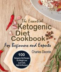The Essential Ketogenic Diet Cookbook For Beginners and Experts: 100 Ketogenic Diet Recipes For Weight Loss (Low-Carb, High-Fat Recipes)