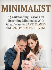Minimalist: 15 Outstanding Lessons on Becoming Minimalist With Great Ways to Save Money and Enjoy Simple Living
