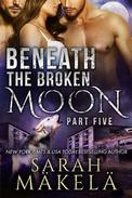 Beneath the Broken Moon: Part Five