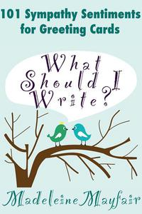 What Should I Write? 101 Sympathy Sentiments for Greeting Cards