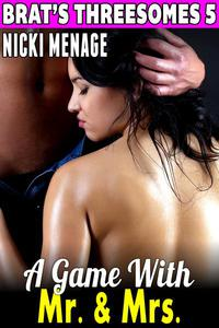 A Game with Mr. & Mrs. : Brat's Threesomes 5 (Group Sex Erotica Breeding Erotica Virgin Erotica Menage Erotica First Time Erotica)