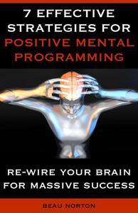 7 Effective Strategies for Positive Mental Programming