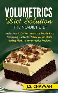 Volumetrics Diet Solution: The NO-diet Diet. Including 120+ Volumetrics Foods List / Shopping List table, 7 Day Volumetrics Eating Plan, 10 Volumetrics Recipes...