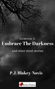 Embrace the Darkness & Other Stories