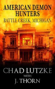 American Demon Hunters - Battle Creek, Michigan