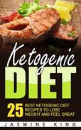 Ketogenic Diet: 25 Best Ketogenic Diet Recipes to Lose Weight and Feel Great