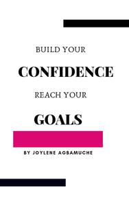 Build Your Confidence Reach Your Goals