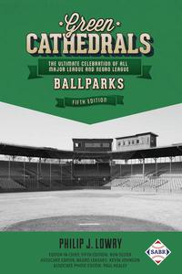 Green Cathedrals: The Ultimate Celebration of All Major League and Negro League Ballparks (Fifth Edition)