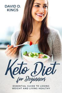Keto Diet for Beginners: Essential Guide To Losing Weight and Living Healthy
