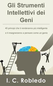 Gli Strumenti Intellettivi dei Geni: 40 principi che ti renderanno più intelligente e ti insegneranno a pensare come un genio