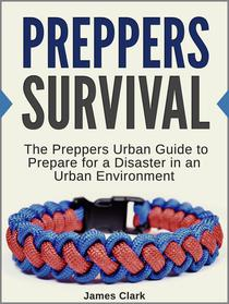 Preppers Survival: The Preppers Urban Guide to Prepare for a Disaster in an Urban Environment