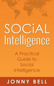 Social Intelligence: A Practical Guide to Social Intelligence: Communication Skills - Social Skills - Communication Theory