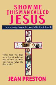 Show Me This Man Called Jesus: The message from the World to the Church