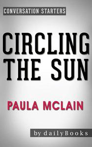 Circling the Sun: A Novel by Paula McLain | Conversation Starters