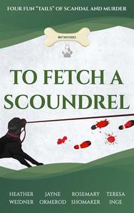 """To Fetch a Scoundrel, Four Fun """"Tails"""" of Scandal and Murder"""