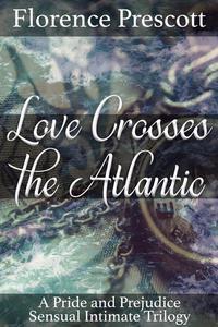 Love Crosses the Atlantic: A Pride and Prejudice Sensual Intimate Trilogy