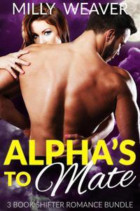 Alpha's to Mate: 3 Book Shifter Romance Bundle