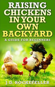 Raising Chickens in Your Own Backyard: A Beginner's Guide