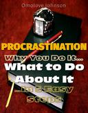 Procrastination: Why You Do It, What to Do About It… In 5 Easy Steps