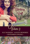 Elderberry Croft Volume 3: July Madness, August Memories, & September Longing