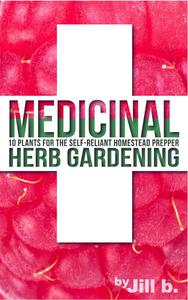Medicinal Herb Gardening: 10 Plants for The Self-Reliant Homestead Prepper