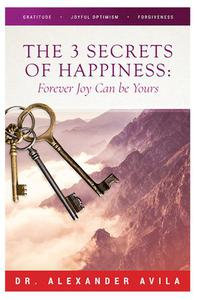 The Three Secrets of Happiness: Forever Joy Can Be Yours