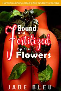 Bound and Fertilized by the Flowers