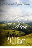 To Refuse Such a Man: A Pride and Prejudice Variation