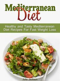 Mediterranean Diet: Healthy and Tasty Mediterranean Diet Recipes For Fast Weight Loss