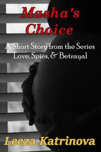 Masha's Choice A Short Story from the Series Love, Spies, & Betrayal